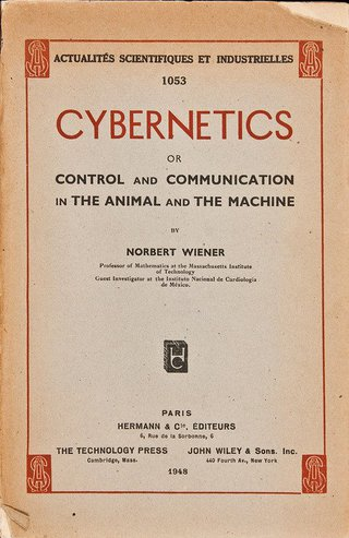 "<h2>Cybernetics: Or Control and Communication in the Animal and the Machine</h2> <p>Notbert Wiener, 1948</p> <p>Source:<br> <a href=""https://en.wikipedia.org/wiki/Cybernetics:_Or_Control_and_Communication_in_the_Animal_and_the_Machine"" target=""_blank"">wikipedia.org</a>"