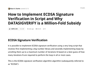 "<p>How to Implement ECDSA Signature Verification in Script and Why DATASIGVERIFY is a Million-Fold Subsidy</p> <p>Source:<br> <a href=""https://www.yours.org/content/how-to-implement-ecdsa-signature-verification-in-script-and-why-datasi-9f113344542f"" target=""_blank"">https://www.yours.org</a> </p>"