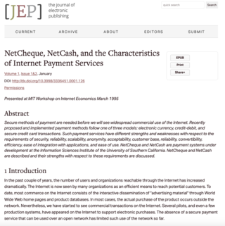 "<h2>NetCheque, NetCash, and the Characteristics of Internet Payment Services</h2> <p>Presented at MIT Workshop on Internet Economics March 1995</p> <p><a href=""https://quod.lib.umich.edu/j/jep/3336451.0001.126?view=text;rgn=main"" target=""_blank"">Source</a></p>"