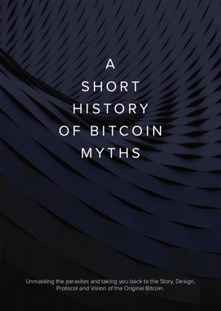 "<h2>A Short History of Bitcoin Myths</h2> <p>Unmasking the parasites and taking you back to the Story, Design, Protocol and Vision of the Original Bitcoin</p> <p><a href=""https://blog.bitstocks.com/bitcoin-myths-ebook-trailer"" target=""_blank"">Download PDF</a></p> <p>Published by Bitstocks in April 2019</p>"